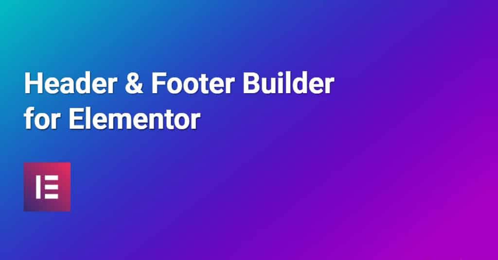 Design Custom Headers & Footers With This Free Elementor Plugin